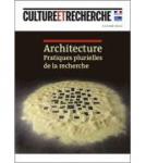 Culture et Recherche, 138 - Architecture. Pratiques plurielles de la recherche